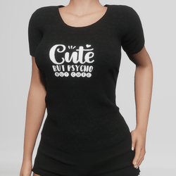 Graphic Tee -Cute, BUT PSYCHO, but cute - Black